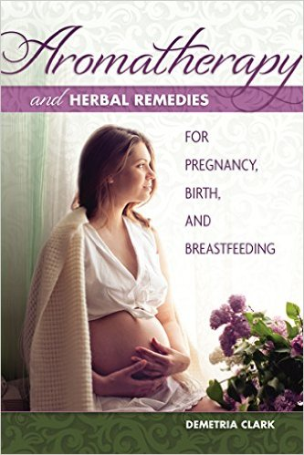 Aromatherapy and Herbal Remedies for Pregnancy Birth and Breastf